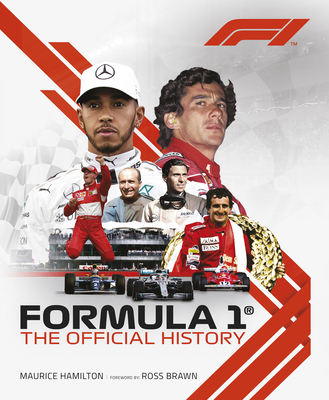 Formula 1: The Official History - Hamilton, Maurice, and Brawn, Ross (Foreword by), and Formula 1 (R)