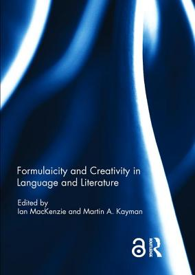 Formulaicity and Creativity in Language and Literature - MacKenzie, Ian (Editor), and Kayman, Martin A. (Editor)