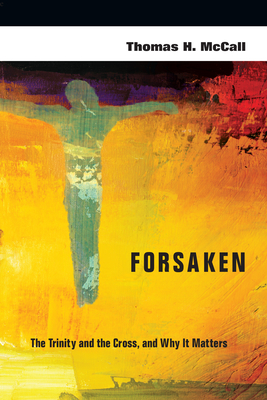 Forsaken: The Trinity and the Cross, and Why It Matters - McCall, Thomas H