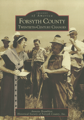 Forsyth County: Twentieth-Century Changes - Bramblett, Annette, and Historical Society of Forsyth County Inc