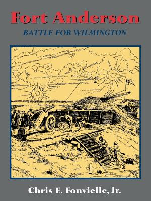 Fort Anderson: The Battle for Wilmington - Fonvielle, Chris E