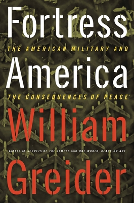 Fortress America the American Military and the Consequences of Peace - Greider, William