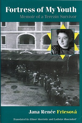 Fortress of My Youth Fortress of My Youth Fortress of My Youth: Memoir of a Terezin Survivor Memoir of a Terezin Survivor Memoir of a Terezin Survivor - Friesova, Jana Renee
