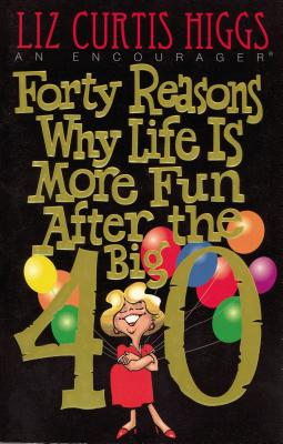 Forty Reasons Why Life Is More Fun After the Big 40 - Higgs, Liz Curtis, and Klein, William W, Dr., and Blomberg, Craig L, Dr.
