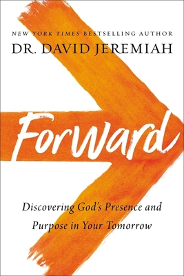 Forward: Discovering God's Presence and Purpose in Your Tomorrow - Jeremiah, David, Dr.