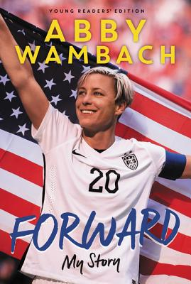 Forward: My Story Young Readers' Edition - Wambach, Abby