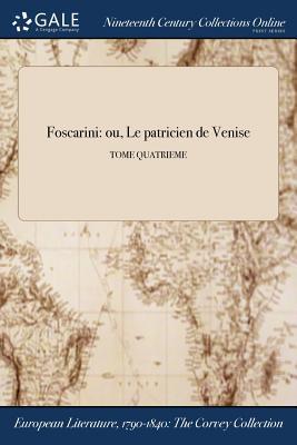 Foscarini: Ou, Le Patricien de Venise; Tome Quatrieme - Anonymous