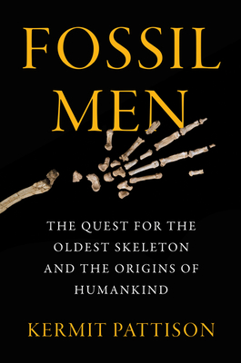 Fossil Men: The Quest for the Oldest Skeleton and the Origins of Humankind - Pattison, Kermit