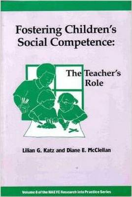 Fostering Children's Social Competence: The Teacher's Role - Katz, Lilian, and McClellan, Diane