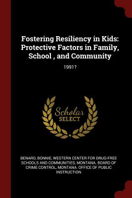 Fostering Resiliency in Kids: Protective Factors in Family, School, and Community: 1991? - Benard, Bonnie