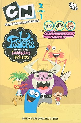 Foster's Home for Imaginary Friends/The Powerpuff Girls: Cartoon Network 2-In-1 - Rogers, Amy Keating, and Moore, Jennifer, and Cunningham, Scott