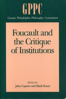 Foucault and the Critique of Institutions - Caputo, John D (Editor), and Yount, Mark (Editor)