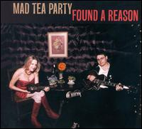 Found a Reason - Mad Tea Party
