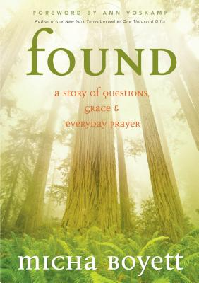 Found: A Story of Questions, Grace, and Everyday Prayer - Boyett, Micha, and Voskamp, Ann (Foreword by)