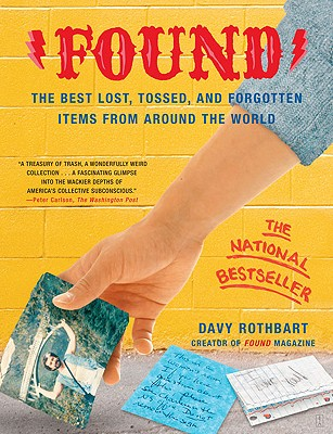 Found: The Best Lost, Tossed, and Forgotten Items from Around the World - Rothbart, Davy