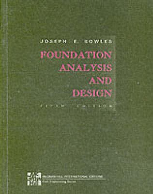 Foundation Analysis and Design - Bowles, Joseph E.