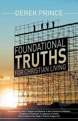 Foundational Truths for Christian Living - Prince, Derek