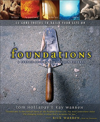 Foundations: 11 Core Truths to Build Your Life on - Holladay, Tom, and Warren, Kay, Professor, and Warren, Kay B, PH.D.