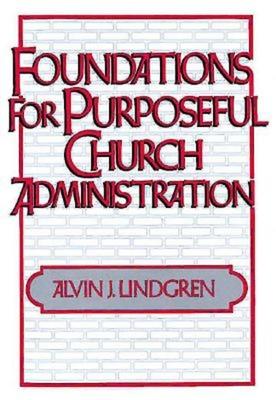 Foundations for Purposeful Church Administration - Lindgren, Alvin J