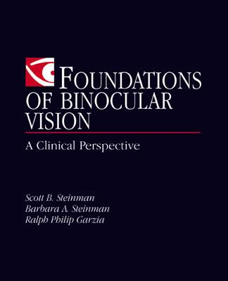 Foundations of Binocular Vision: A Clinical Perspective - Steinman, Scott B, Od, PhD, and Steinman, Barbara A, Od, PhD, and Garzia, Ralph Philip, Od