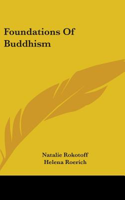 Foundations of Buddhism - Rokotoff, Natalie, and Roerich, Helena