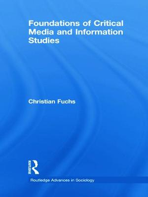 Foundations of Critical Media and Information Studies - Fuchs, Christian