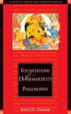 Foundations of Dharmakirti's Philosophy - Dunne, John D