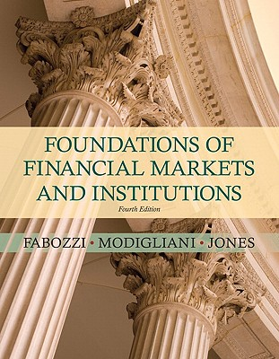 Foundations of Financial Markets and Institutions - Fabozzi, Frank J, PhD, CFA, CPA, and Modigliani, Franco G, and Jones, Frank J