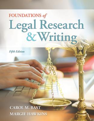 Foundations of Legal Research and Writing - Bast, Carol M