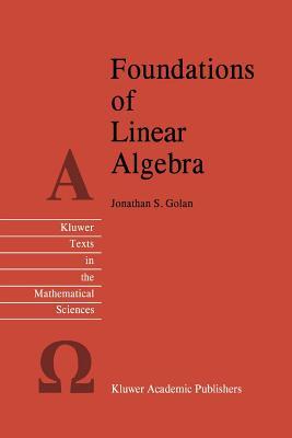 Foundations of Linear Algebra - Golan, Jonathan S.