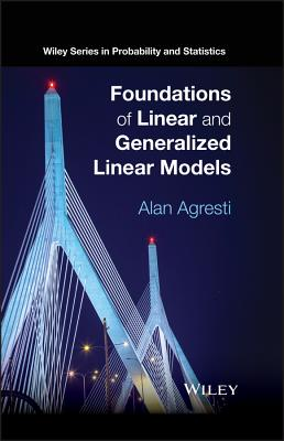 Foundations of Linear and Generalized Linear Models - Agresti, Alan