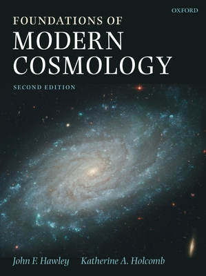 Foundations of Modern Cosmology - Hawley, John F, and Holcomb, Katherine A