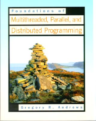 Foundations of Multithreaded, Parallel, and Distributed Programming - Andrews, Gregory R