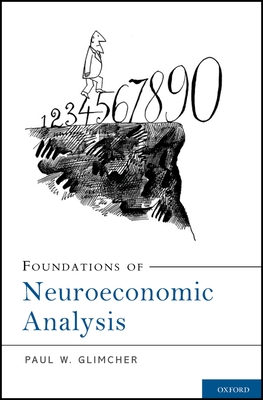 Foundations of Neuroeconomic Analysis - Glimcher, Paul W