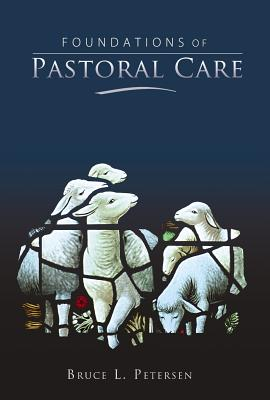 Foundation's of Pastoral Care - Petersen, Bruce L