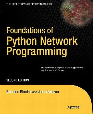 Foundations of Python Network Programming - Goerzen, John, and Bower, Tim, and Rhodes, Brandon