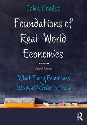 Foundations of Real-World Economics: What Every Economics Student Needs to Know - Komlos, John