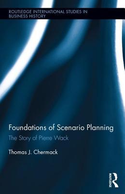 Foundations of Scenario Planning: The Story of Pierre Wack - Chermack, Thomas J.