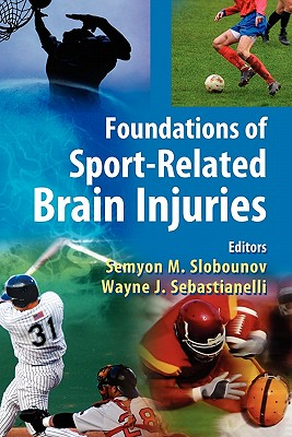 Foundations of Sport-Related Brain Injuries - Slobounov, Semyon M (Editor), and Sebastianelli, Wayne J (Editor)