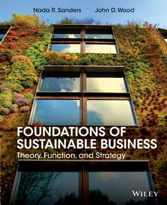 Foundations of Sustainable Business: Theory, Function, and Strategy - Sanders, Nada R