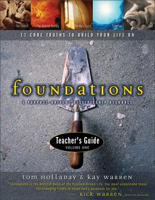 Foundations Teacher's Guide: 11 Core Truths to Build Your Life on - Holladay, Tom, and Warren, Kay, Professor