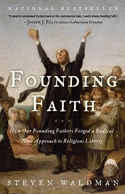 Founding Faith: How Our Founding Fathers Forged a Radical New Approach to Religious Liberty - Waldman, Steven