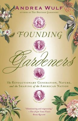 Founding Gardeners: The Revolutionary Generation, Nature, and the Shaping of the American Nation - Wulf, Andrea