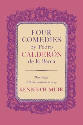 Four Comedies by Pedro Calderón de la Barca - Calderon De La Barca, Pedro, and Muir, Kenneth (Translated by)