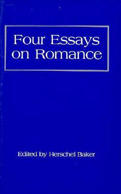 Four Essays on Romance - Baker, Herschel (Editor)