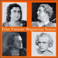 Four Famous Wagerian Tenors - Lauritz Melchior (tenor); Max Lorenz (tenor); Set Svanholm (tenor); Tiana Lemnitz (vocals); Torsten Ralf (tenor)