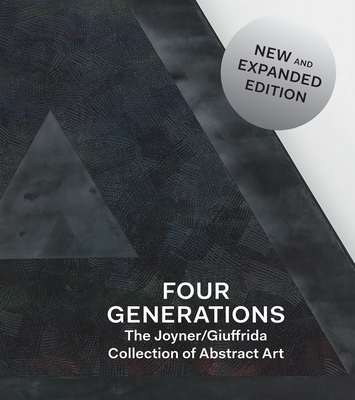 Four Generations: The Joyner / Giuffrida Collection of Abstract Art - Martin, Courtney (Editor), and Campbell, Mary (Introduction by), and Bedford, Christopher (Text by)