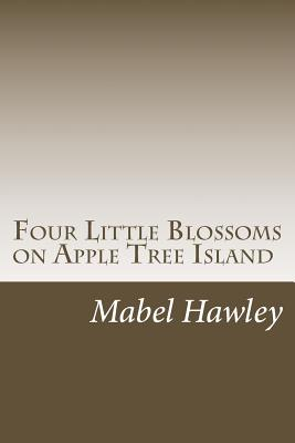 Four Little Blossoms on Apple Tree Island - Hawley, Mabel C