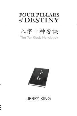 Four Pillars of Destiny: The Ten Gods Handbook - King, Jerry George, and Chiu, Joanna (Editor)