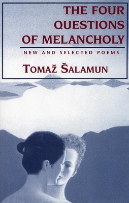 Four Questions of Melancholy: New & Selected Poems - Salamun, Tomaz, and Merrill, Christopher (Editor), and Biggins, Michael (Translated by)